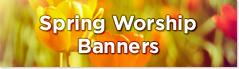 spring worship banner